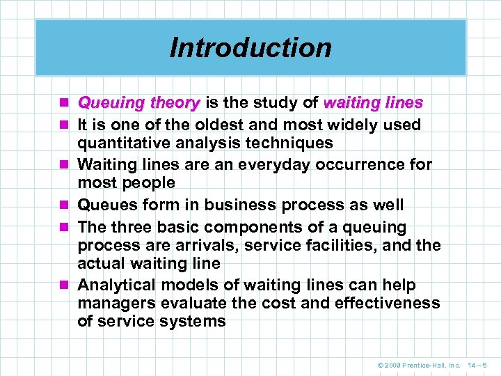 Introduction n Queuing theory is the study of waiting lines n It is one