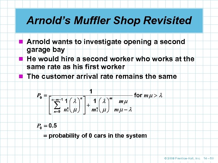 Arnold's Muffler Shop Revisited n Arnold wants to investigate opening a second garage bay
