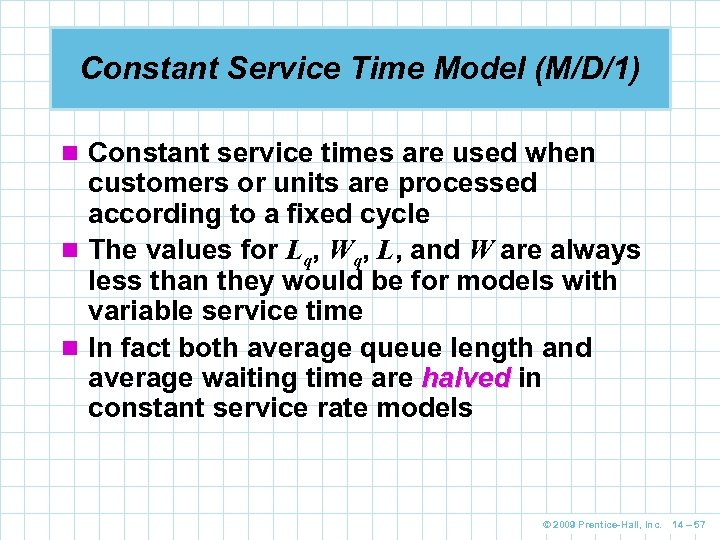 Constant Service Time Model (M/D/1) n Constant service times are used when customers or