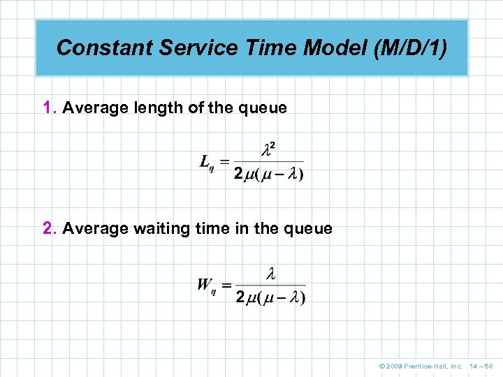 Constant Service Time Model (M/D/1) 1. Average length of the queue 2. Average waiting