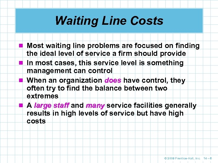 Waiting Line Costs n Most waiting line problems are focused on finding the ideal