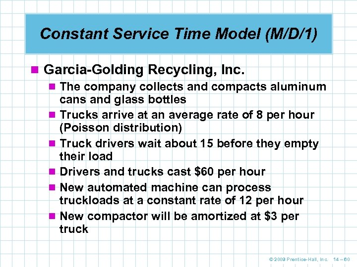 Constant Service Time Model (M/D/1) n Garcia-Golding Recycling, Inc. n The company collects and