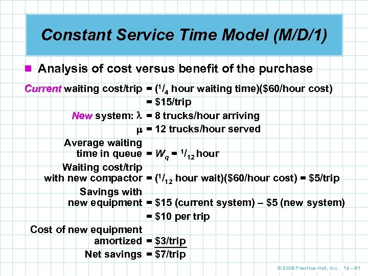 Constant Service Time Model (M/D/1) n Analysis of cost versus benefit of the purchase