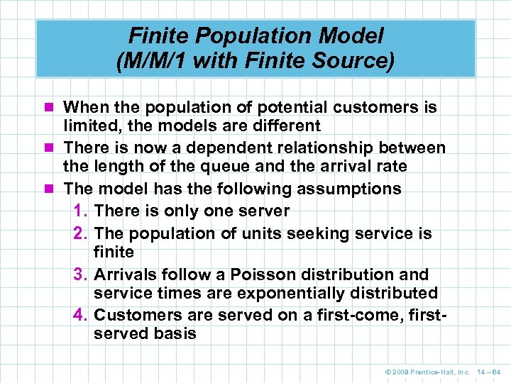Finite Population Model (M/M/1 with Finite Source) n When the population of potential customers