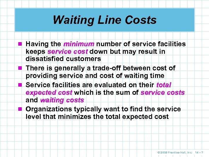 Waiting Line Costs n Having the minimum number of service facilities keeps service cost