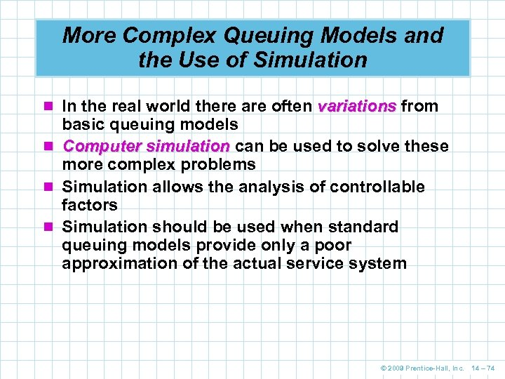 More Complex Queuing Models and the Use of Simulation n In the real world