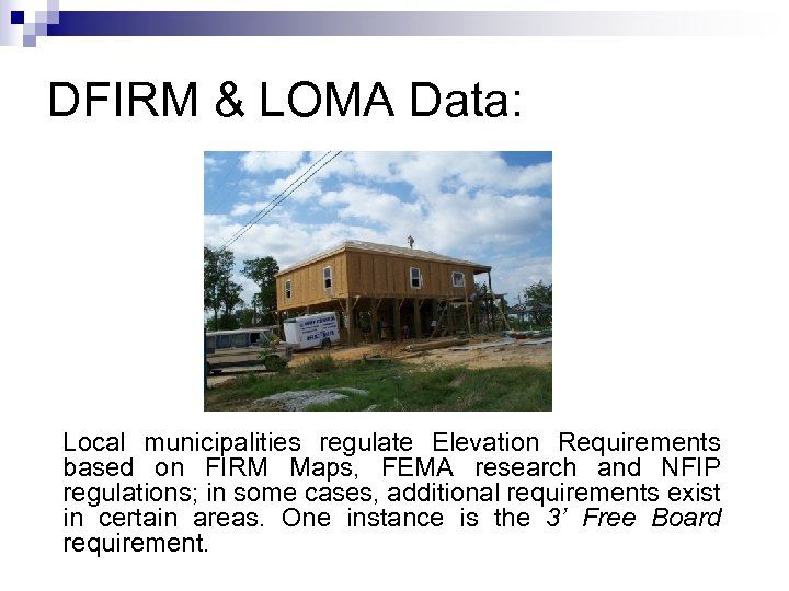 DFIRM & LOMA Data: Local municipalities regulate Elevation Requirements based on FIRM Maps, FEMA