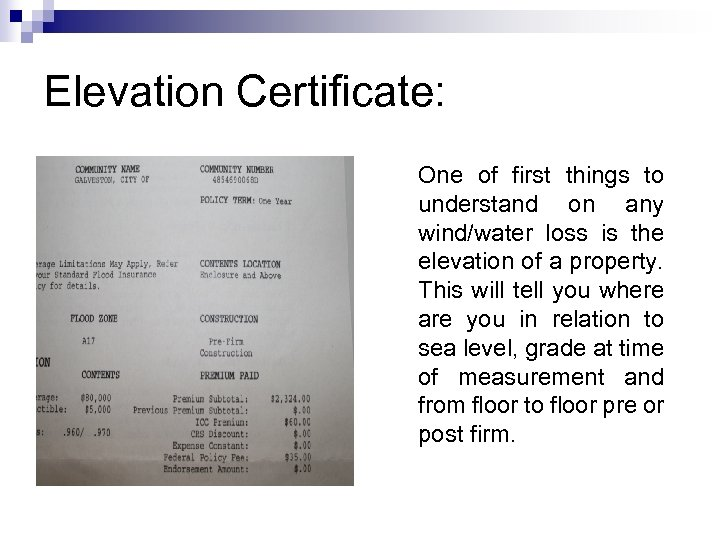 Elevation Certificate: One of first things to understand on any wind/water loss is the