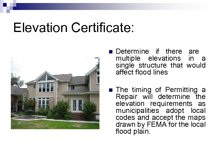Elevation Certificate: n Determine if there are multiple elevations in a single structure that