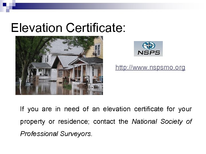 Elevation Certificate: http: //www. nspsmo. org If you are in need of an elevation