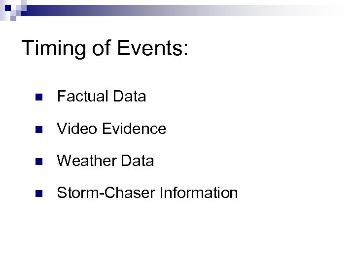 Timing of Events: n Factual Data n Video Evidence n Weather Data n Storm-Chaser