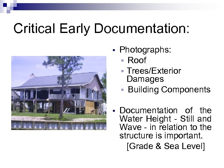 Critical Early Documentation: § Photographs: § Roof § Trees/Exterior Damages § Building Components §