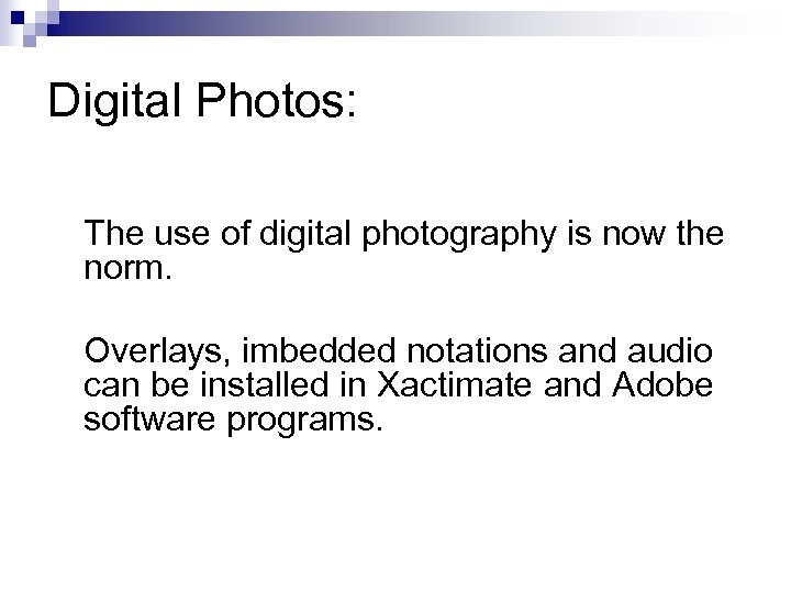 Digital Photos: The use of digital photography is now the norm. Overlays, imbedded notations