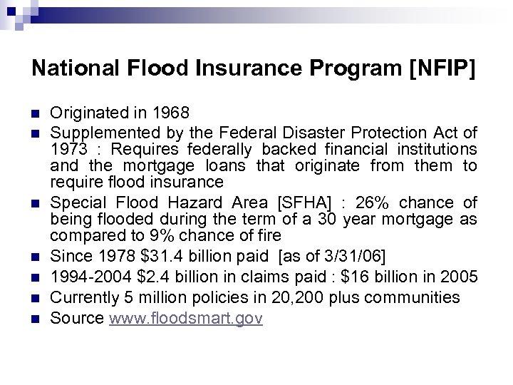 National Flood Insurance Program [NFIP] n n n n Originated in 1968 Supplemented by