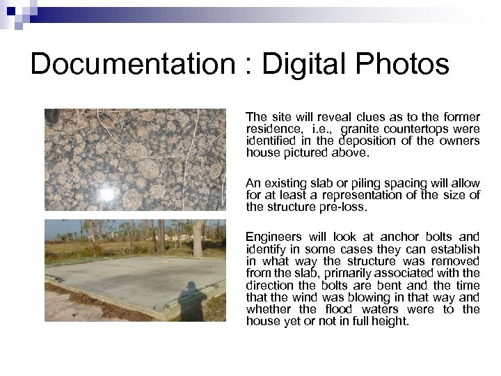 Documentation : Digital Photos The site will reveal clues as to the former residence,