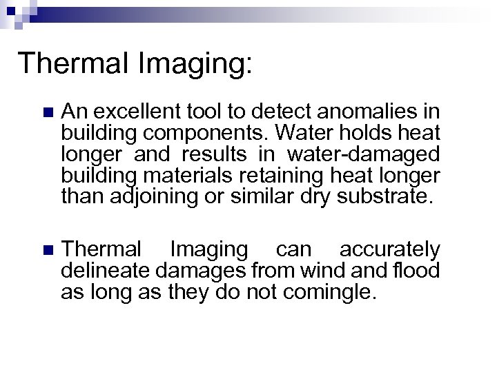 Thermal Imaging: n An excellent tool to detect anomalies in building components. Water holds