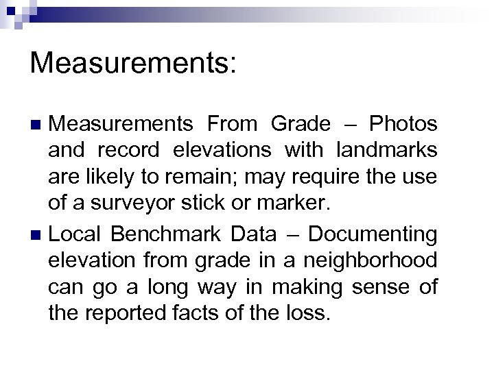Measurements: Measurements From Grade – Photos and record elevations with landmarks are likely to