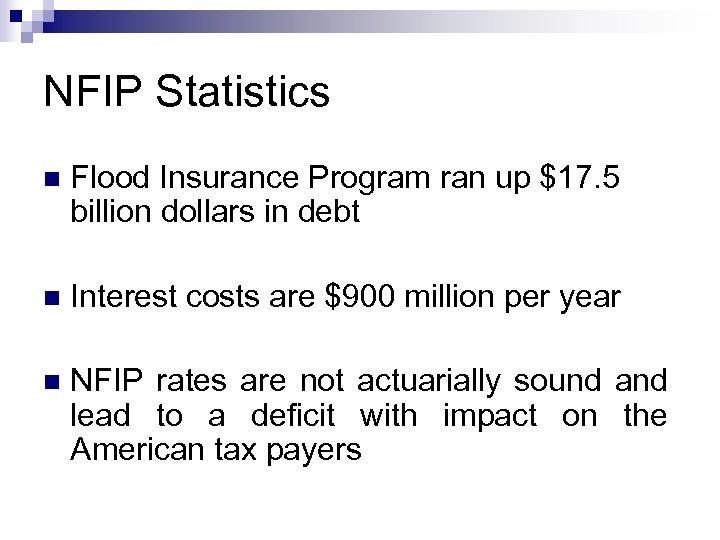 NFIP Statistics n Flood Insurance Program ran up $17. 5 billion dollars in debt