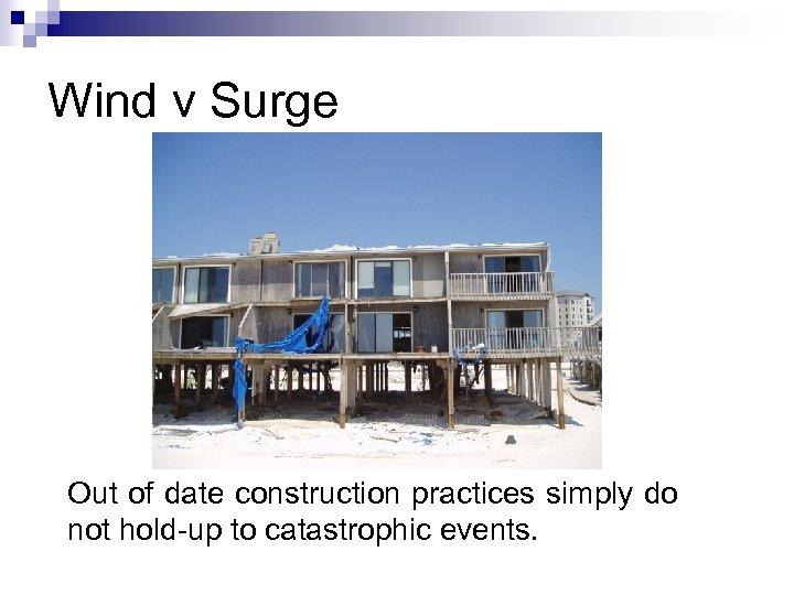Wind v Surge Out of date construction practices simply do not hold-up to catastrophic