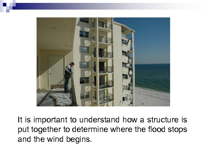 It is important to understand how a structure is put together to determine where