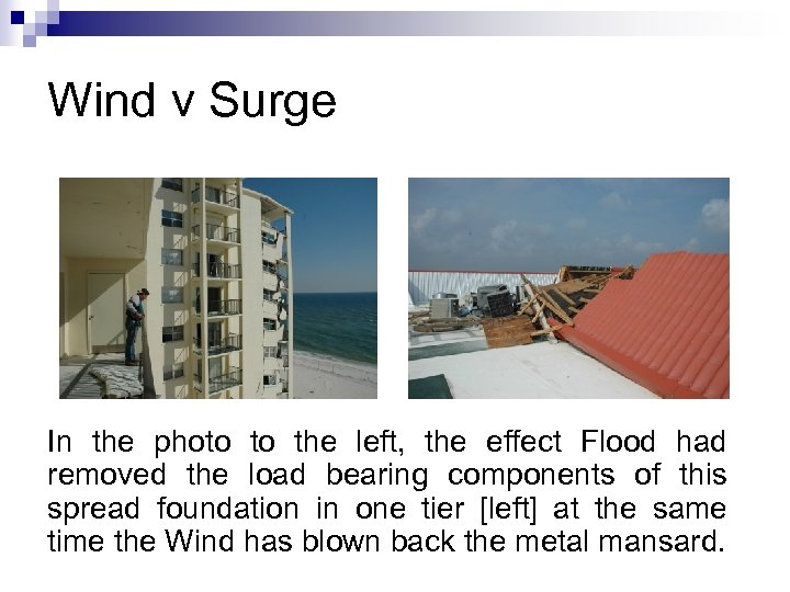 Wind v Surge In the photo to the left, the effect Flood had removed