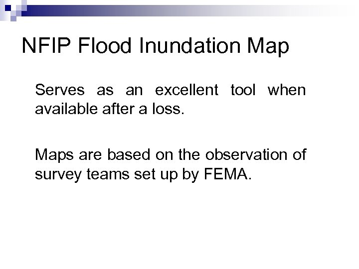NFIP Flood Inundation Map Serves as an excellent tool when available after a loss.