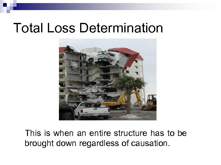 Total Loss Determination This is when an entire structure has to be brought down