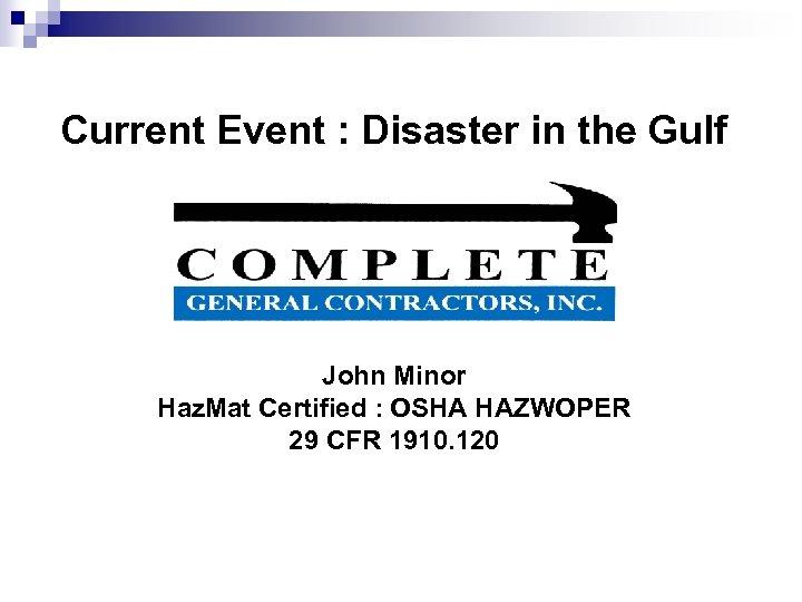 Current Event : Disaster in the Gulf John Minor Haz. Mat Certified : OSHA