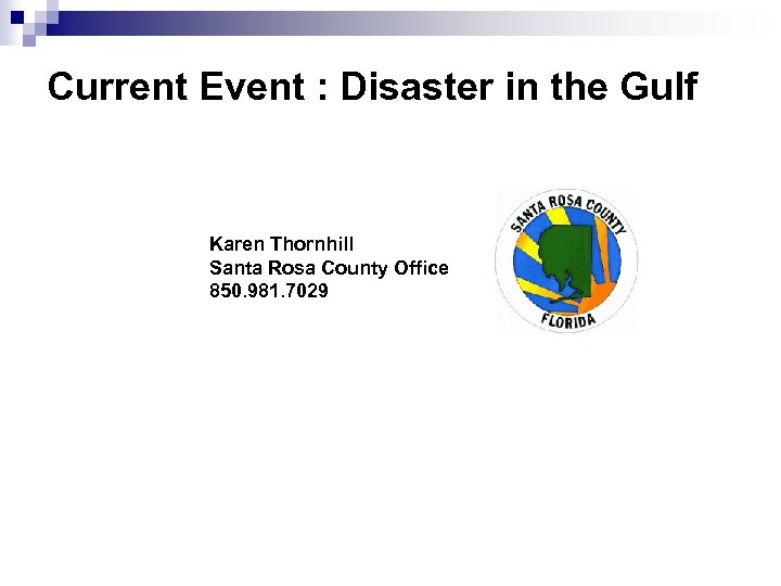 Current Event : Disaster in the Gulf Karen Thornhill Santa Rosa County Office 850.