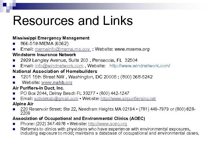 Resources and Links Mississippi Emergency Management n n 866 -519 -MEMA (6362) Email: memainfo@mema.