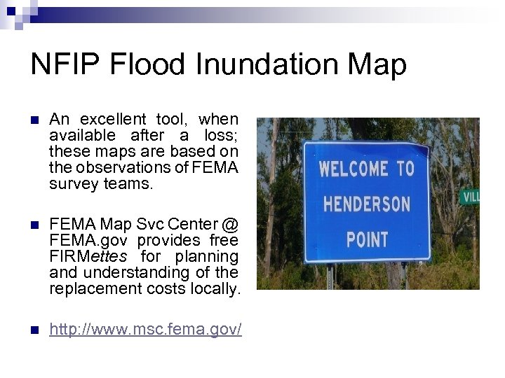 NFIP Flood Inundation Map n An excellent tool, when available after a loss; these