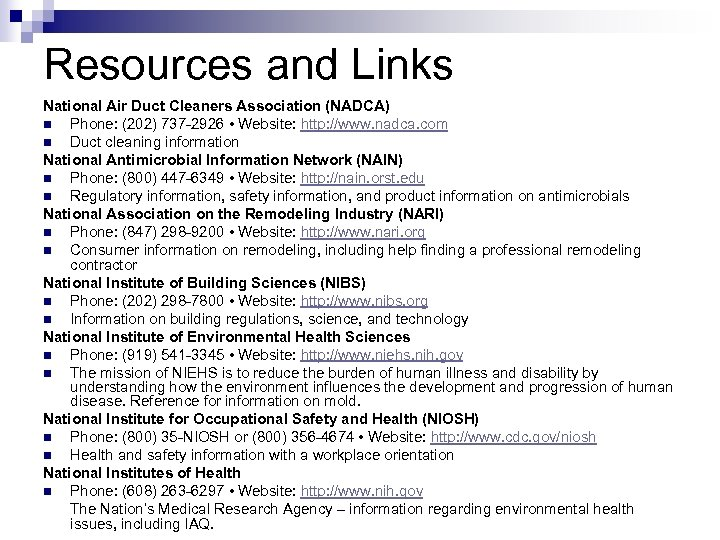 Resources and Links National Air Duct Cleaners Association (NADCA) n Phone: (202) 737 -2926