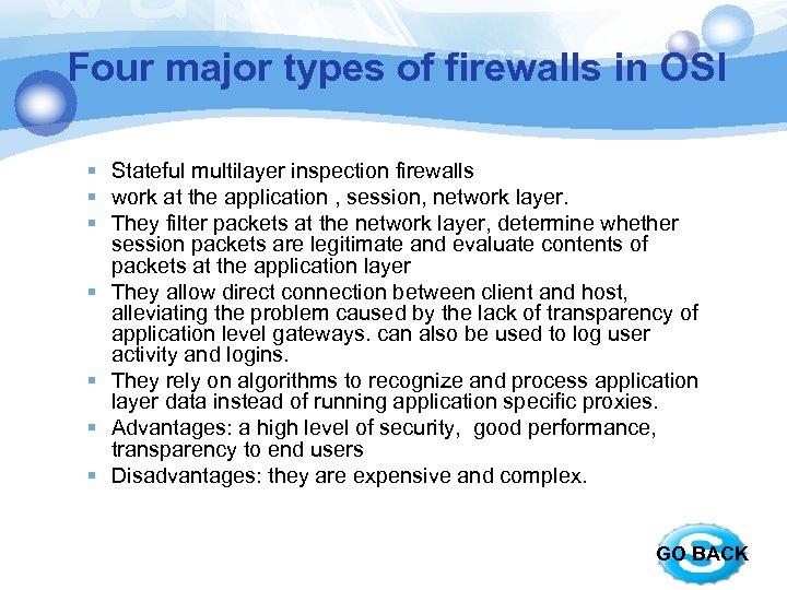 Four major types of firewalls in OSI § Stateful multilayer inspection firewalls § work