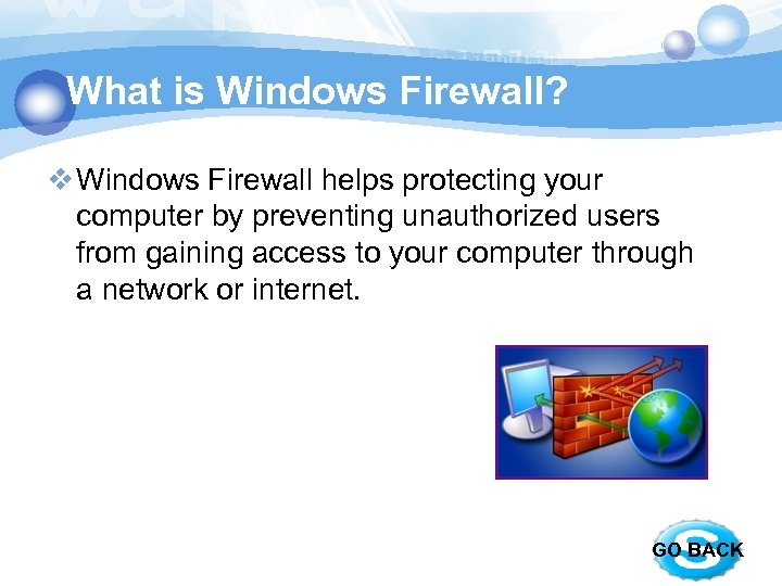What is Windows Firewall? v Windows Firewall helps protecting your computer by preventing unauthorized