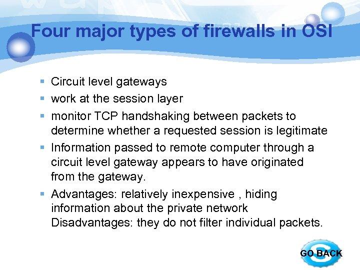 Four major types of firewalls in OSI § Circuit level gateways § work at