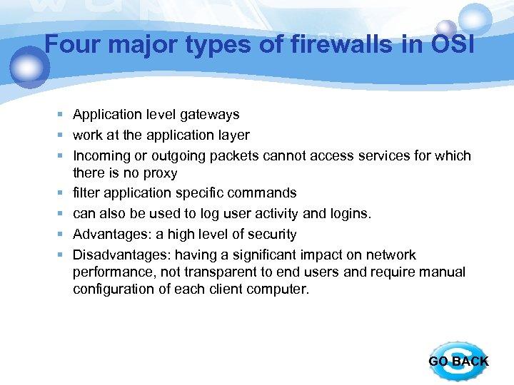 Four major types of firewalls in OSI § Application level gateways § work at