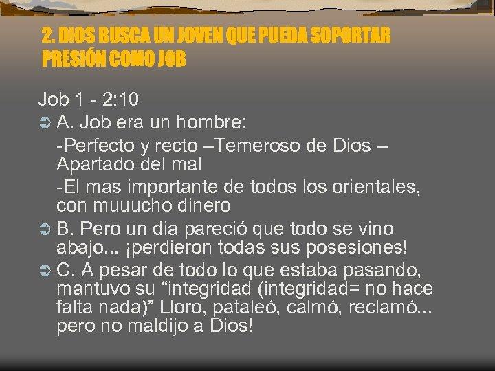2. DIOS BUSCA UN JOVEN QUE PUEDA SOPORTAR PRESIÓN COMO JOB Job 1 -