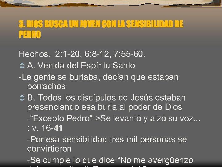3. DIOS BUSCA UN JOVEN CON LA SENSIBILIDAD DE PEDRO Hechos. 2: 1 -20,