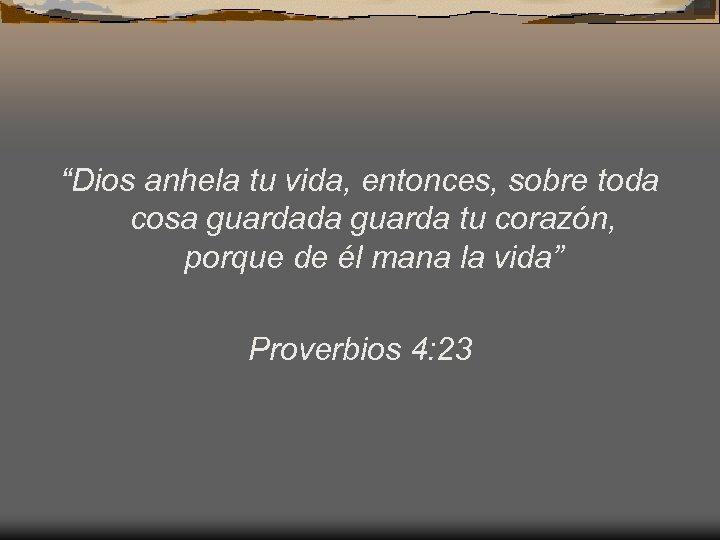 """""""Dios anhela tu vida, entonces, sobre toda cosa guardada guarda tu corazón, porque de"""