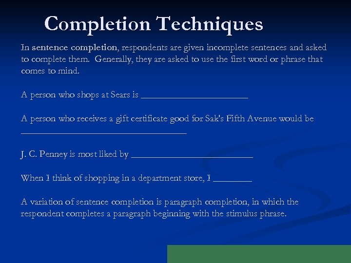Completion Techniques In sentence completion, respondents are given incomplete sentences and asked to complete