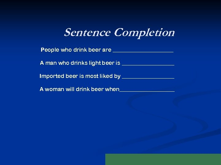 Sentence Completion People who drink beer are ___________ A man who drinks light beer
