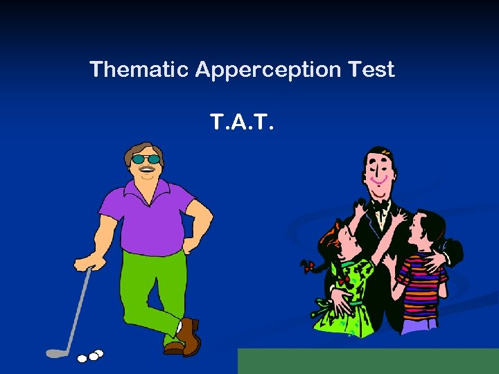 Thematic Apperception Test T. A. T.