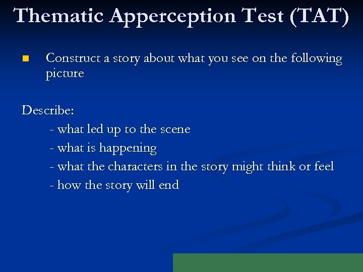 Thematic Apperception Test (TAT) n Construct a story about what you see on the