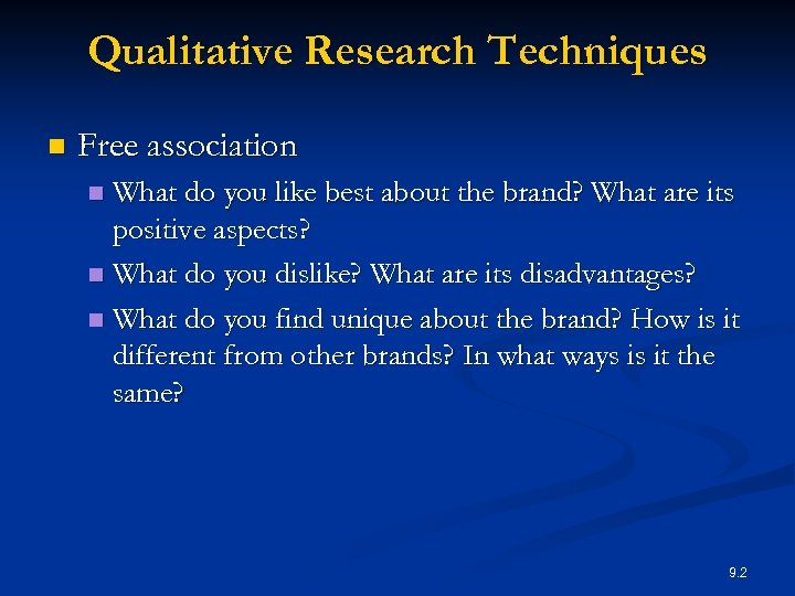 Qualitative Research Techniques n Free association What do you like best about the brand?