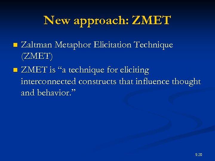 """New approach: ZMET Zaltman Metaphor Elicitation Technique (ZMET) n ZMET is """"a technique for"""
