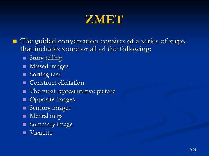 ZMET n The guided conversation consists of a series of steps that includes some