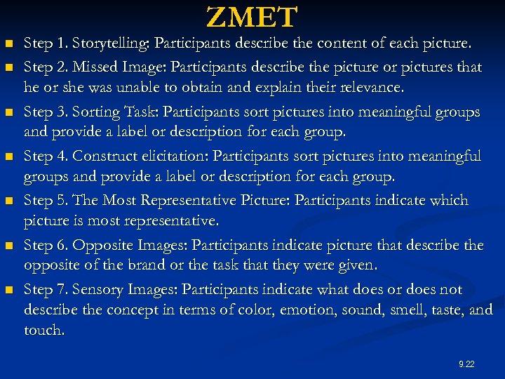 ZMET n n n n Step 1. Storytelling: Participants describe the content of each
