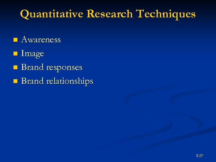 Quantitative Research Techniques Awareness n Image n Brand responses n Brand relationships n 9.