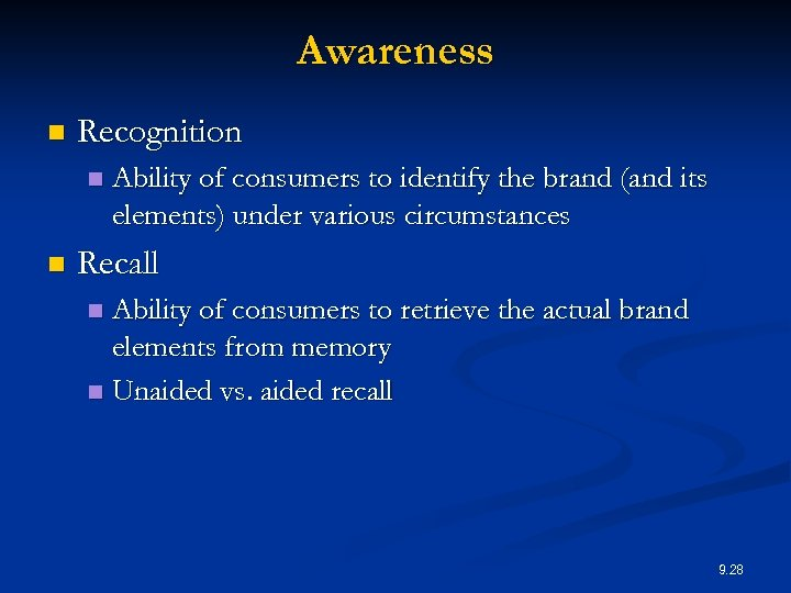 Awareness n Recognition n n Ability of consumers to identify the brand (and its