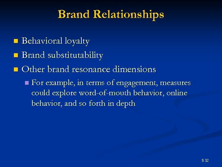 Brand Relationships Behavioral loyalty n Brand substitutability n Other brand resonance dimensions n n